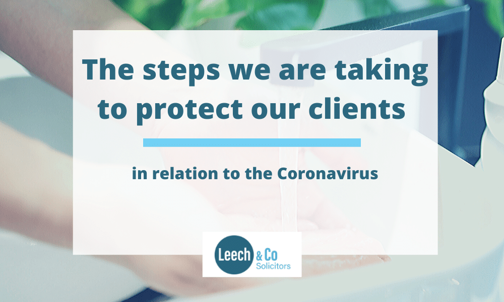 Leech & Co – the steps we are taking to protect our clients in relation to the Coronavirus.