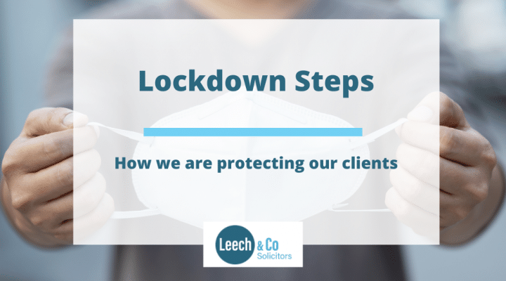 Leech & Co–the steps we are taking to help and protect our clients during Lockdown