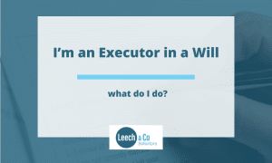 I'm an Executor in a Will – what do I do?